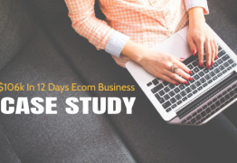 Case Study: 7 Little Secrets That Took My Ecom Biz From Zero To $106k In 12 Days