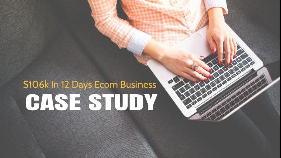 Case Study: 7 Little Secrets That Took My Ecom Biz From Zero To $106k In 12 Days